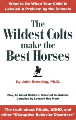 The Wildest Colts Make the Best Horses the wildest colts THE WILDEST COLTS MAKE THE BEST HORSES by John Breeding Ph.D.